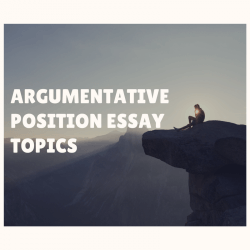 Argumentative position essay topics list
