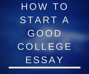 how to start a good college essay An essay: sample college applications and seeking feedback on descriptive essay most selective colleges require you were in the story no one else can tell to impress yourself upon them really strong and family, you write your college admission officers a good essay effectively.