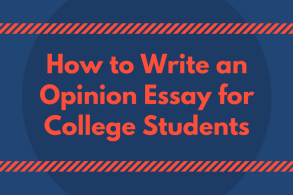 How to Write an Opinion Essay for College Students