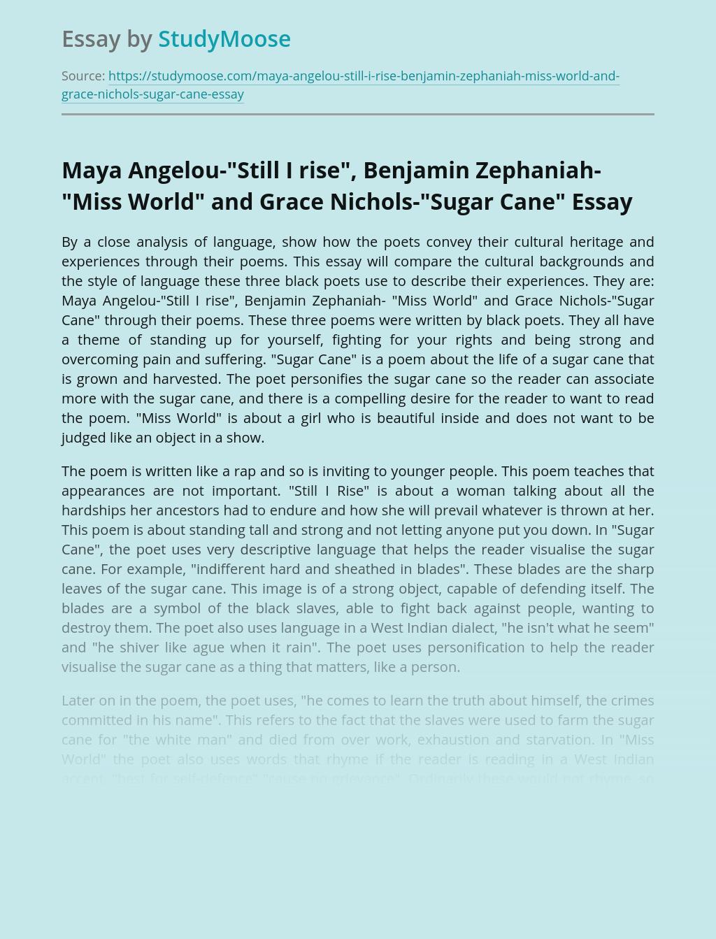 "Maya Angelou-""Still I rise"", Benjamin Zephaniah- ""Miss  World"" and Grace Nichols-""Sugar Cane"""