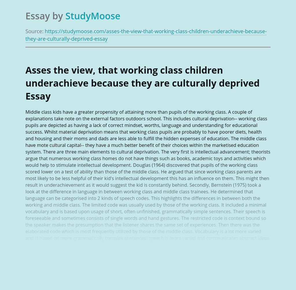 Asses the view, that working class children underachieve because they are culturally deprived