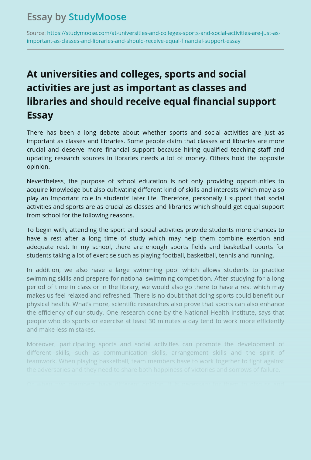 At universities and colleges, sports and social activities are just as important as classes and libraries and should receive equal financial support