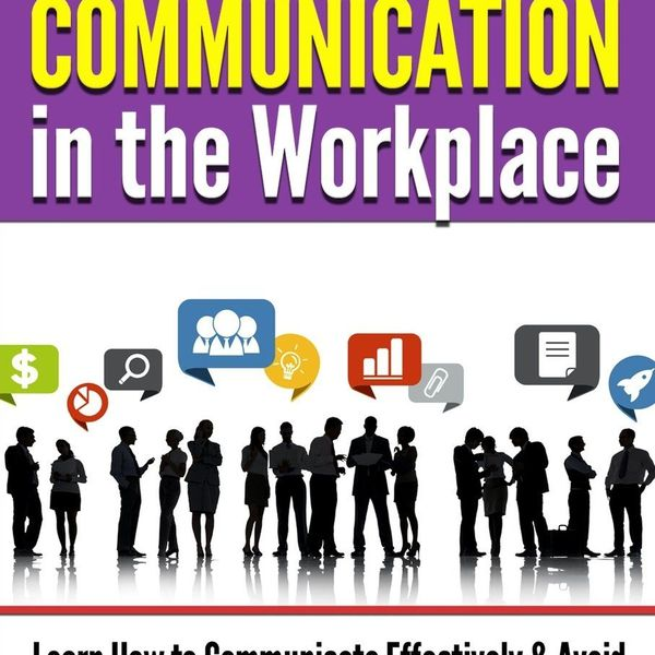 Effective Communication In The Workplace Essay Examples