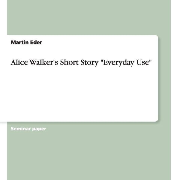 Everyday Use By Alice Walker Essay Examples