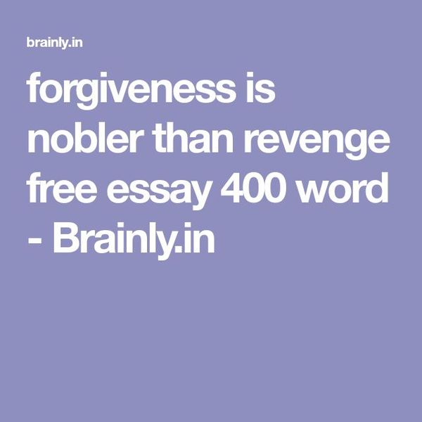 Forgiveness Is Nobler Than Revenge Essay Examples