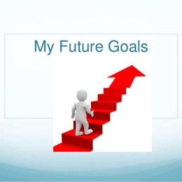 Future Goals Essay Examples