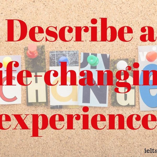 Life Changing Experience Essay Examples