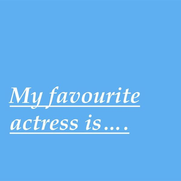 My Favourite Actress Essay Examples