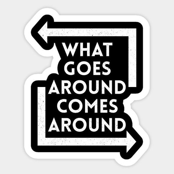 What Goes Around Comes Around Essay Examples