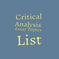 Critical Analysis Essay Topics List