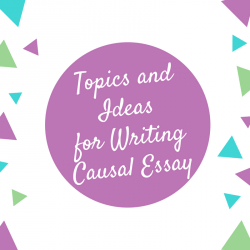 Topics and Ideas for Writing Causal Essay