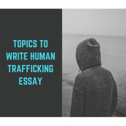 Topics to Write Human Trafficking Essay